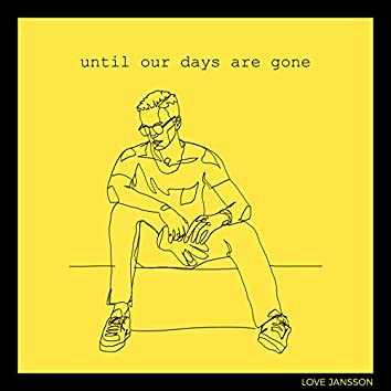Until Our Days Are Gone