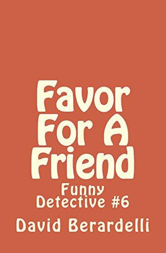 Favor For A Friend: A Funny Detective Novel (The Funny Detective Book 6)