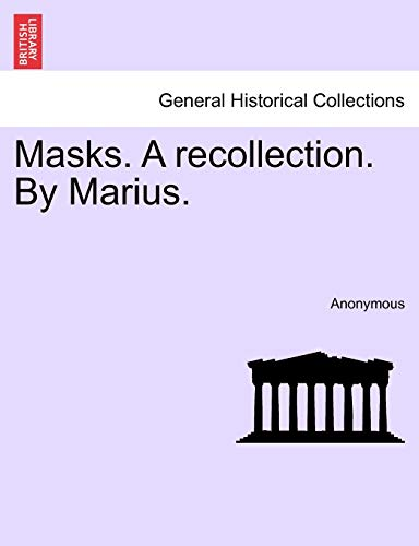 Anonymous: Masks. A recollection. By Marius. Vol. II.