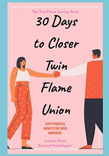 30 Days to Closer Twin Flame Union: Super Powerful Manifesting Union Workbook : Law of Attraction Tools for Love & Relationship