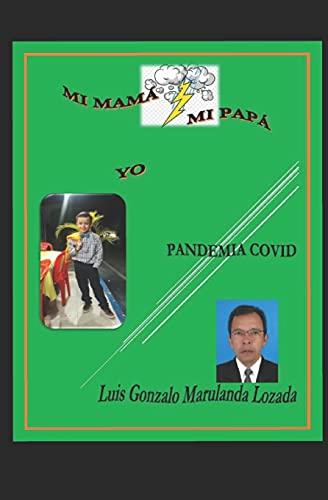 MI MAMÁ <=/=> MI PAPÁ YO PANDEMIA COVID: SER MAMÁ Y PAPÁ HOY (Los Impactos en la Familia Por la Pandemia Covid Ser Mamá y Papá Hoy)