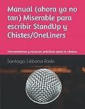 Manual Miserable para la creación de Chistes.: Herramientas prácticas para desarrollar one-liners en Monólogos y Redes Sociales