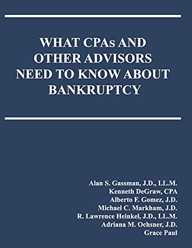 Compare Textbook Prices for WHAT CPAs AND OTHER ADVISORS NEED TO KNOW ABOUT BANKRUPTCY  ISBN 9798530668470 by Gassman, Alan S.,DeGraw, Kenneth,Gomez, Alberto F.,Markham, Michael C.,Heinkel, R. Lawrence,Ochsner, Adriana M.,Paul, Grace