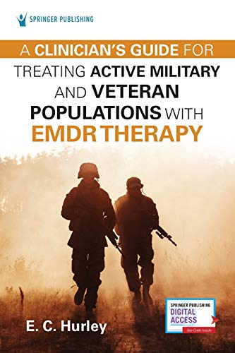 Compare Textbook Prices for A Clinician's Guide for Treating Active Military and Veteran Populations with EMDR Therapy 1 Edition ISBN 9780826158222 by Hurley DMin  PhD, E.C.