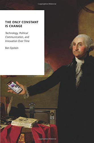 Compare Textbook Prices for The Only Constant Is Change: Technology, Political Communication, and Innovation Over Time Oxford Studies in Digital Politics  ISBN 9780190698973 by Epstein, Ben
