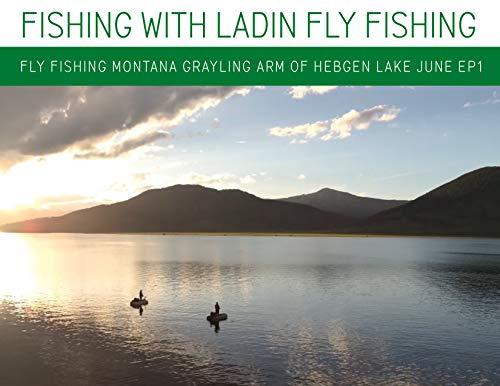 Fly Fishing Montana Grayling Arm of Hebgen Lake June Morning