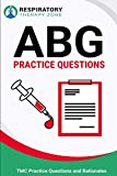 ABG Practice Questions: 35 Questions, Answers, and Rationales on Arterial Blood Gases
