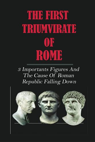 The First Triumvirate Of Rome: 3 Importants Figures And The Cause Of Roman Republic Falling Down: Marcus Licinius Crassus Tagalog