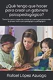 ¿Qué tengo que hacer para crear un gabinete psicopedagógico?: Todos los pasos y aspectos a tener en cuenta para emprender tu propio centro psicopedagógico y pedagógico