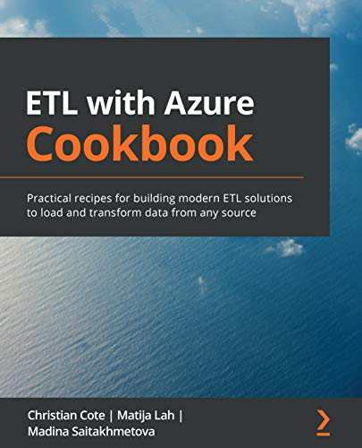 ETL with Azure Cookbook: Practical recipes for building modern ETL solutions to load and transform data from any source (English Edition)
