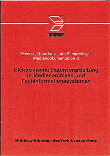 Elektronische Datenverarbeitung in Medienarchiven und Fachinformationssystemen: Kassel, 4. - 7. Mai 1981 (Presse-, Rundfunk- und Filmarchive - Mediendokumentation)