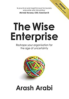 [Arash Arabi]のThe Wise Enterprise: Reshape your organisation for the age of uncertainty (English Edition)