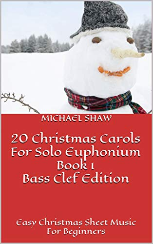 20 Christmas Carols For Solo Euphonium Book 1 Bass Clef Edition: Easy Christmas Sheet Music For Beginners (20 Christmas Carols For Solo Euphonium Bass Clef) (English Edition)