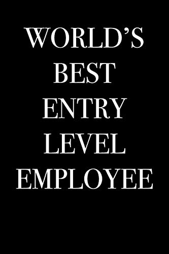 World's Best Entry Level Employee: 11 (Gag Gift Blank Lined Journals)