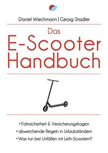 Das E-Scooter-Handbuch: - Fahrsicherheit & Versicherungsfragen - abweichende Regeln in Urlaubsländern - Was tun bei Unfällen mit Leih-Scootern?
