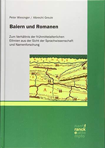 Baiern und Romanen: Zum Verhältnis der frühmittelalterlichen Ethnien aus der Sicht der Sprachwissenschaft und Namenforschung