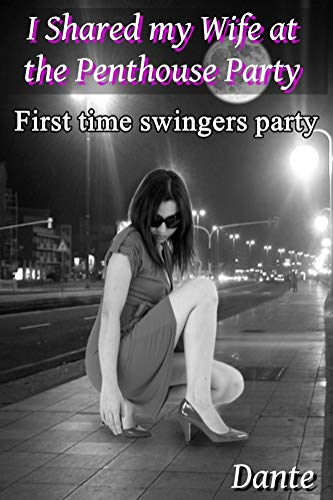 I Shared my wife at the Penthouse Party: First time swingers party (Asian wife)