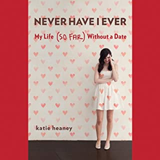 Never Have I Ever     My Life (So Far) Without a Date              By:                                                                                                                                 Katie Heaney                               Narrated by:                                                                                                                                 Sarah Franco                      Length: 8 hrs and 15 mins     74 ratings     Overall 3.5