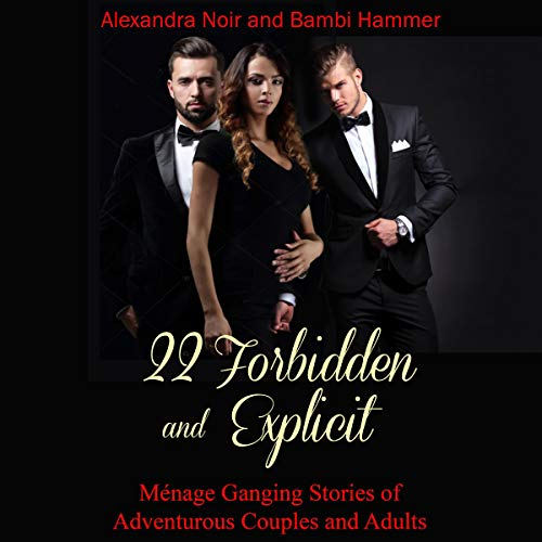 22 Forbidden and Explicit Ménage Ganging Stories of Adventurous Couples and Adults audiobook cover art