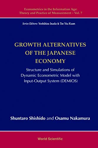 Growth Alternatives Of The Japanese Economy: Structure And Simulations Of Dynamic Econometric Model With Input-output System (Demios) (Econometrics In ... Of Measurement Book 7) (English Edition)