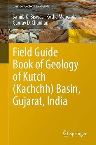 Field Guide Book of Geology of Kutch (Kachchh) Basin, Gujarat, India (Springer Geology)