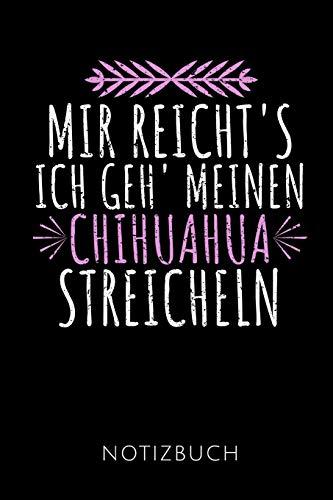 MIR REICHT'S ICH GEH' MEINEN CHIHUAHUA STREICHELN NOTIZBUCH: Geschenkidee für Chihuahua Besitzerinnen | Notizbuch Journal Tagebuch | 110 linierte ... Autorennamen für mehr Designs zu diesem Thema