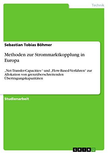 """Methoden zur Strommarktkopplung in Europa: """"Net-Transfer-Capacities-"""" und """"Flow-Based-Verfahren"""" zur Allokation von grenzüberschreitenden Übertragungskapazitäten"""