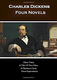 Charles Dickens: Four Novels: Oliver Twist, A Tale Of Two Cities, A Christmas Carol, Great Expectations.