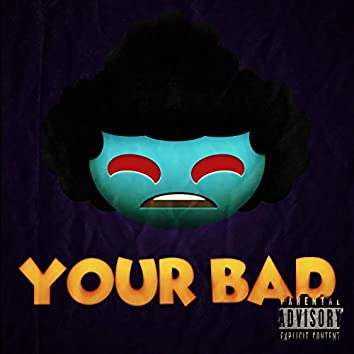 Your Bad
