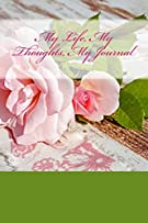 My Life, My Thoughts, My Journal: JD Dyola's Celebration of Life Collection™ (In Celebration of Flowers—Roses)