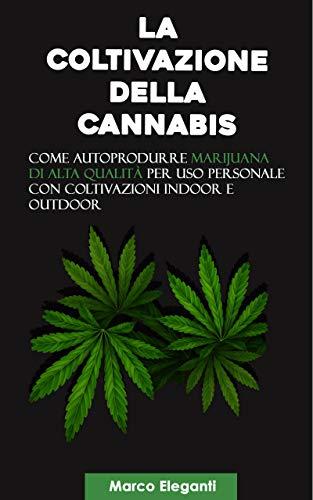 La Coltivazione della Cannabis: Come autoprodurre marijuana di alta qualità per uso personale con...