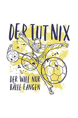 Der tut nichts der Will nur Bälle fangen: Din A5 Handball Notizbuch Handballer Geschenk mit 120 Seiten
