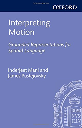Interpreting Motion: Grounded Representations for Spatial Language (Explorations in Language and Space)の詳細を見る