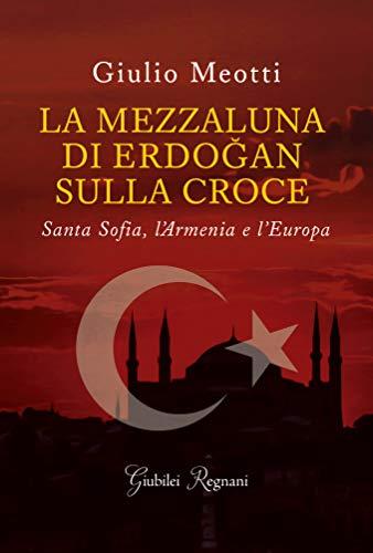 La mezzaluna sulla croce. L'Islam di Erdogan, l'Armenia e l'Europa