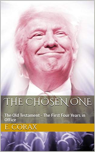 The Chosen One: The Old Testament - The First Four Years in Office (The Chosen One - Old Testament Book 1)