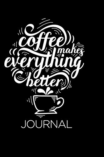 Coffee Makes Everything Better: Coffee Notebook Lined Paper Perfect Gift for Writing 100 pages 6x9 in (15.24 x 22.86 cm) in Black