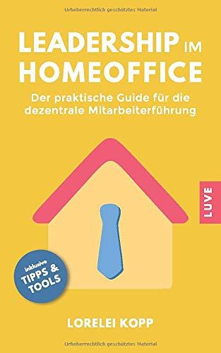 Leadership im Homeoffice: Der praktische Guide für die dezentrale Mitarbeiterführung