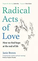 Radical Acts of Love: How We Find Hope at the End of Life