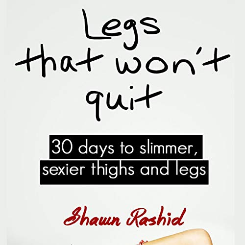 Legs That Won't Quit : 30 Days to Slimmer Sexier Thighs and Legs audiobook cover art
