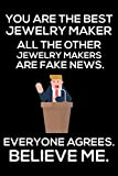 You Are The Best Jewelry Maker All The Other Jewelry Makers Are Fake News. Everyone Agrees. Believe Me.: Trump 2020 Notebook, Presidential Election, ... Daily Organizer For Work, Schedule Book