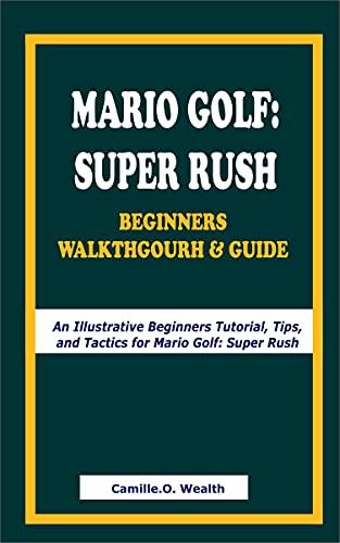 MARIO GOLF: SUPER RUSH BEGINNERS WALKTHGOURH & GUIDE: An Illustrative Beginners Tutorial, Tips, and Tactics for Mario Golf: Super Rush (English Edition)