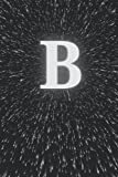 B: Monogram Initial B. Black Space Pattern. B Monogrammed Notebook. Lined 6x9 Inch, 120 Ruled Page. ...