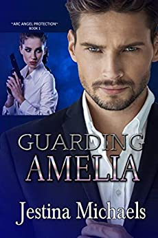 Guarding Amelia (ARC Angel Protection Book 1) by [Jestina Michaels]