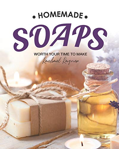 Homemade Soaps: Worth Your Time to Make