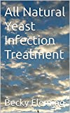 All Natural Yeast Infection Treatment (English Edition)