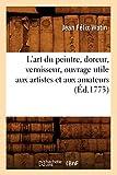 L'art du peintre, doreur, vernisseur , ouvrage utile aux artistes et aux amateurs (Éd.1773)