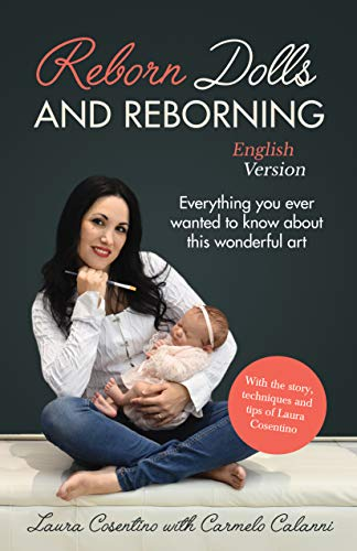 REBORN DOLLS AND REBORNING: Everything you ever wanted to know about this wonderful art (English Edition)