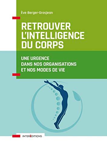 Retrouver l'intelligence du corps - Une urgence dans nos organisations et nos modes de vie: Une urgence dans nos organisations et nos modes de vie (Accompagnement et Coaching)