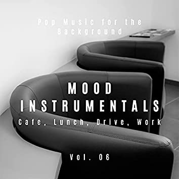 Mood Instrumentals: Pop Music For The Background - Cafe, Lunch, Drive, Work, Vol. 06