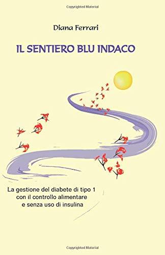 Il Sentiero Blu Indaco: la gestione del diabete di tipo 1 con il controllo alimentare e senza l'uso di insulina